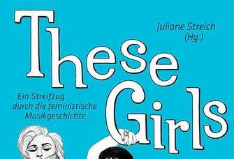 """Buchcover: Juliane Streich """"These Girls"""", Das Cover zeigt eine Illustration von berühmten Musikerinnen"""